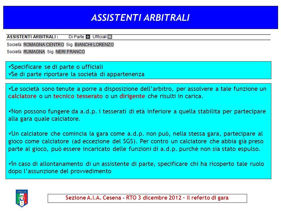 ASSISTENTI ARBITRALI Sezione A.I.A. Cesena - RTO 3 dicembre 2012 – Il referto di gara Specificare se di parte o ufficiali Se di parte riportare la soc