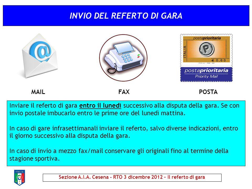 INVIO DEL REFERTO DI GARA Sezione A.I.A. Cesena - RTO 3 dicembre 2012 – Il referto di gara Inviare il referto di gara entro il lunedì successivo alla