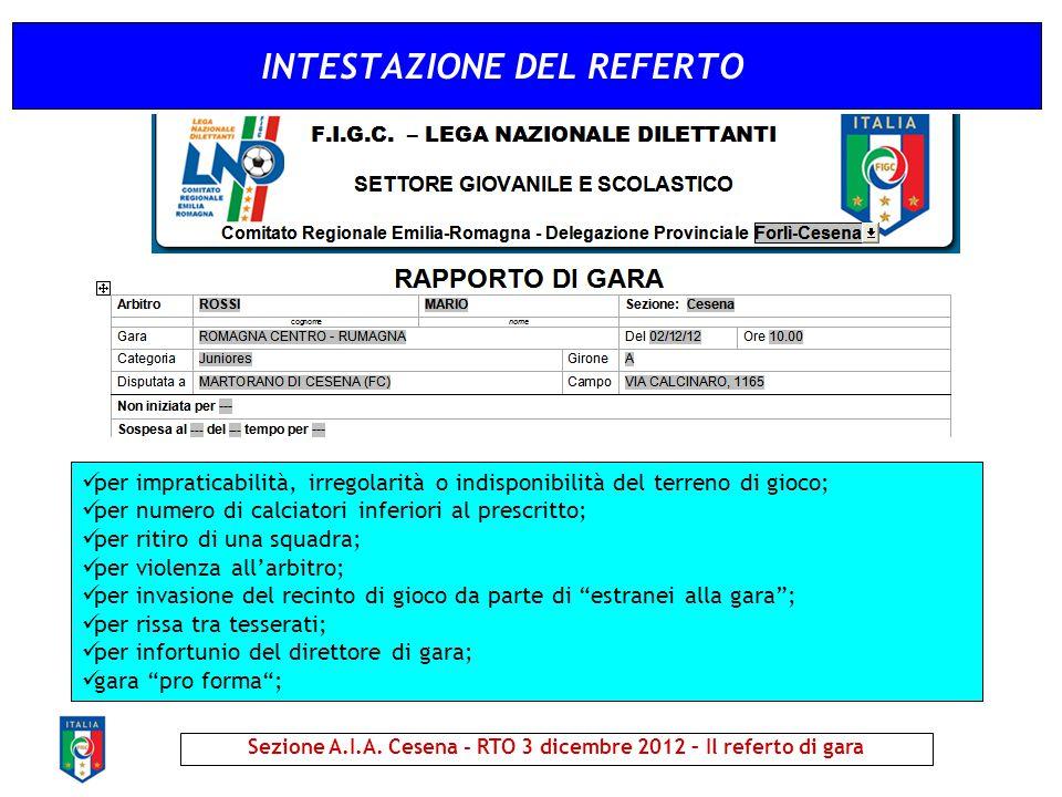 INTESTAZIONE DEL REFERTO Sezione A.I.A. Cesena - RTO 3 dicembre 2012 – Il referto di gara per impraticabilità, irregolarità o indisponibilità del terr