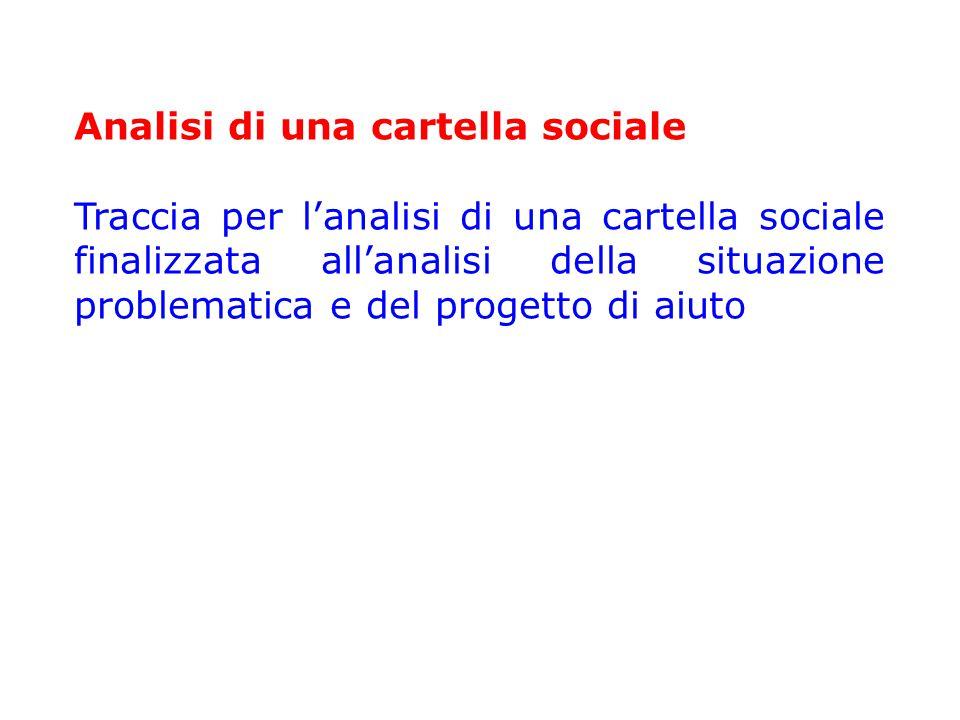 Analisi di una cartella sociale Traccia per l'analisi di una cartella sociale finalizzata all'analisi della situazione problematica e del progetto di