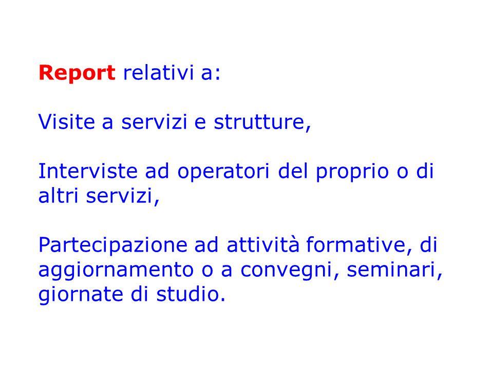 Report relativi a: Visite a servizi e strutture, Interviste ad operatori del proprio o di altri servizi, Partecipazione ad attività formative, di aggi