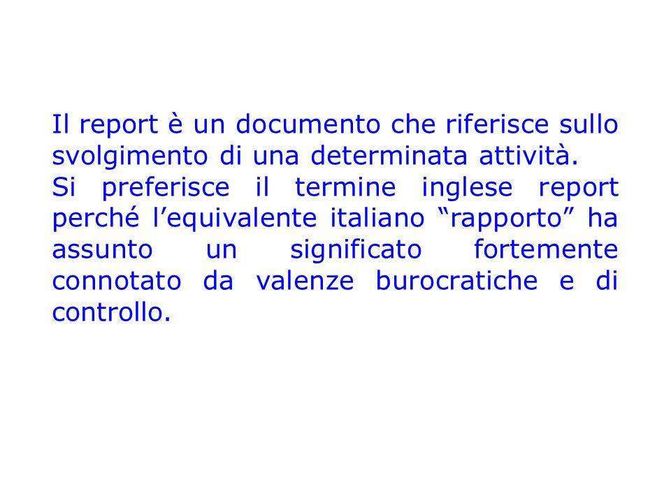 Il report è un documento che riferisce sullo svolgimento di una determinata attività. Si preferisce il termine inglese report perché l'equivalente ita