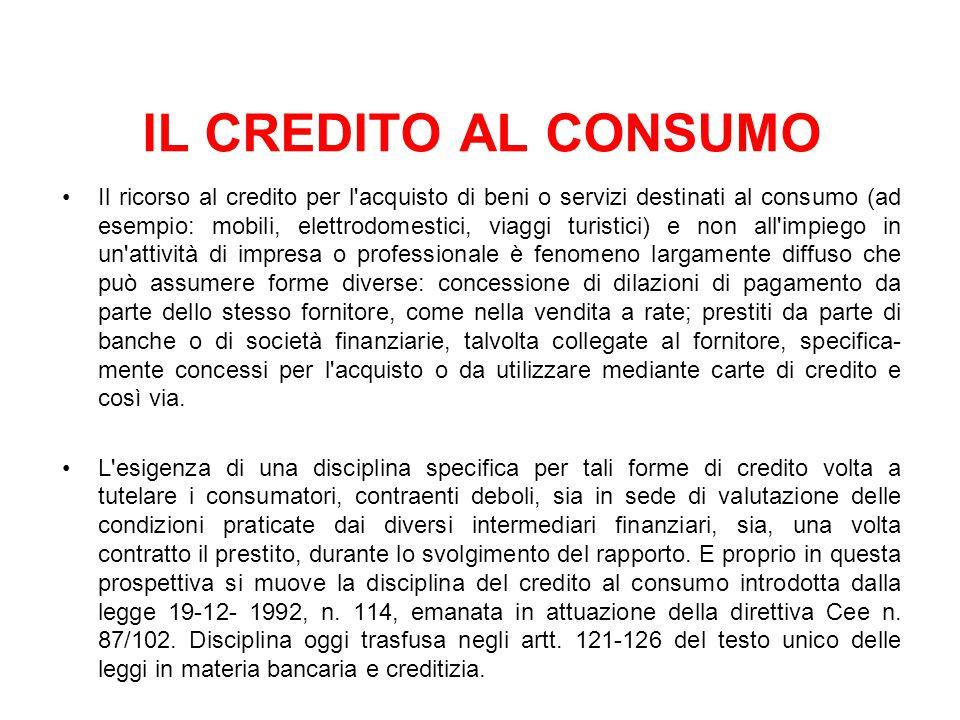 IL CREDITO AL CONSUMO Il ricorso al credito per l'acquisto di beni o servizi destinati al consumo (ad esempio: mobili, elettrodomestici, viaggi turist