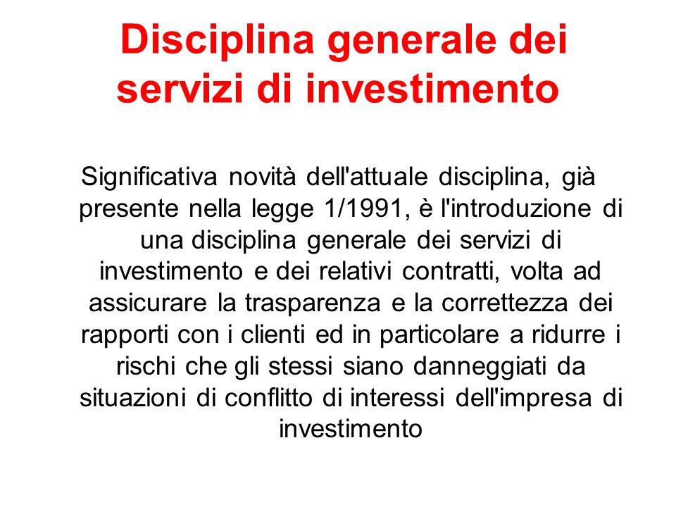 Disciplina generale dei servizi di investimento Significativa novità dell'attuale disciplina, già presente nella legge 1/1991, è l'introduzione di una