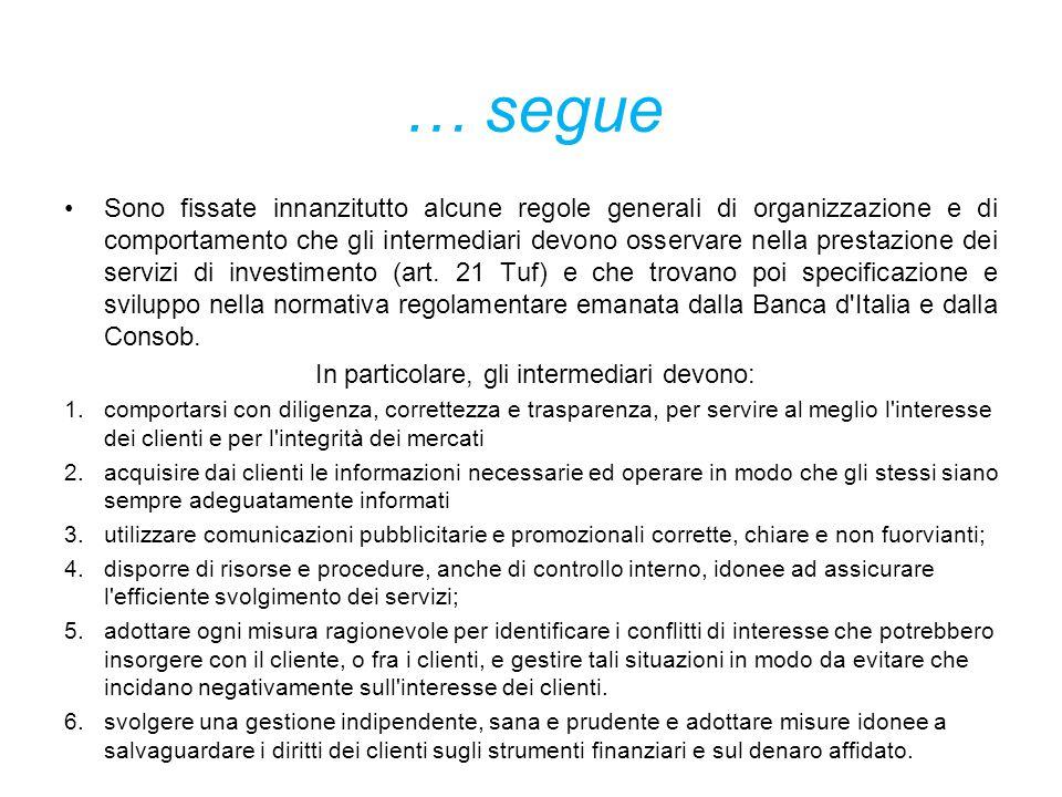 … segue Sono fissate innanzitutto alcune regole generali di organizzazione e di comportamento che gli intermediari devono osservare nella prestazione dei servizi di investimento (art.