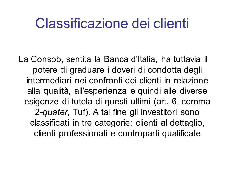 Classificazione dei clienti La Consob, sentita la Banca d'Italia, ha tuttavia il potere di graduare i doveri di condotta degli intermediari nei confro