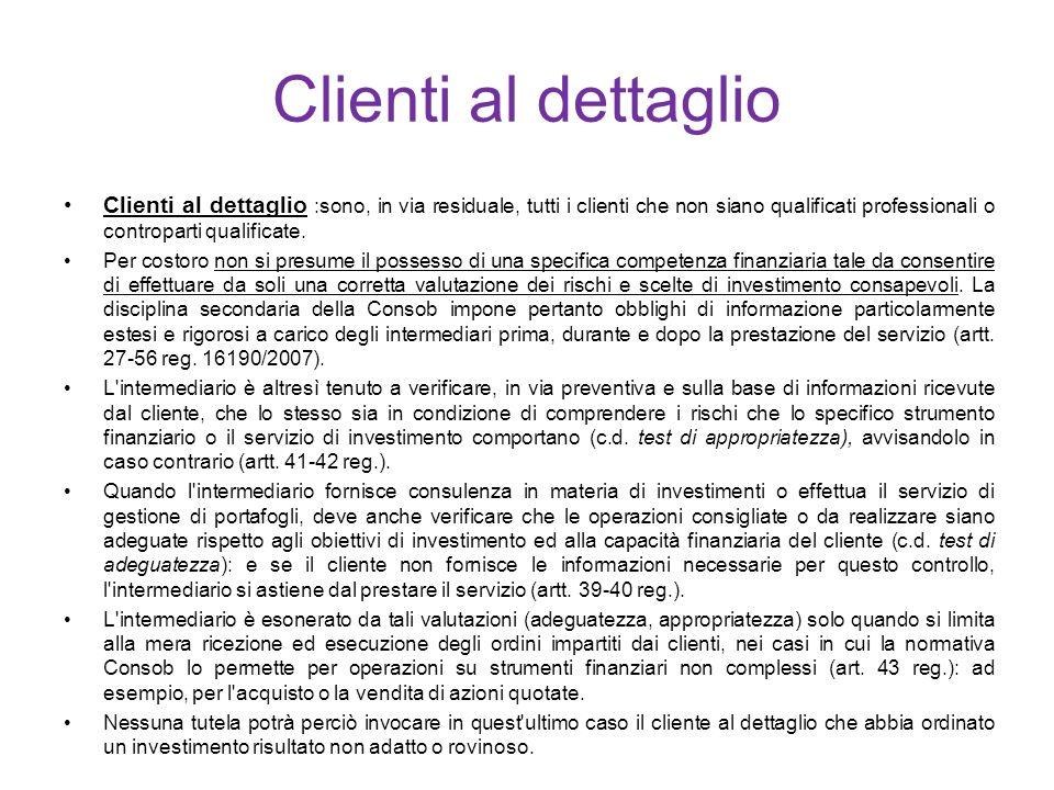 Clienti al dettaglio Clienti al dettaglio :sono, in via residuale, tutti i clienti che non siano qualificati professionali o controparti qualificate.