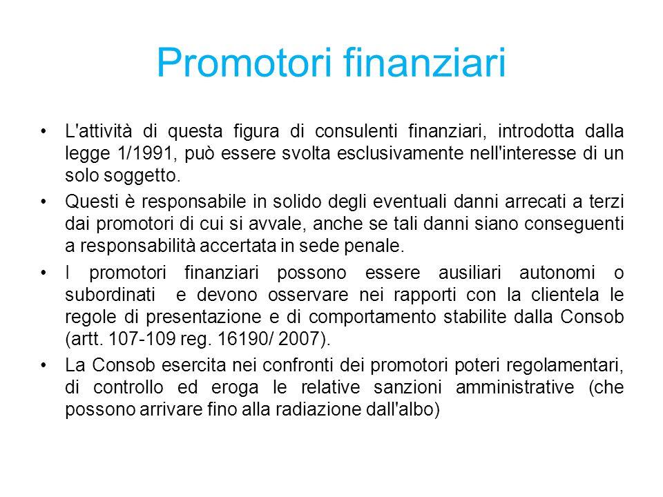 Promotori finanziari L'attività di questa figura di consulenti finanziari, introdotta dalla legge 1/1991, può essere svolta esclusivamente nell'intere