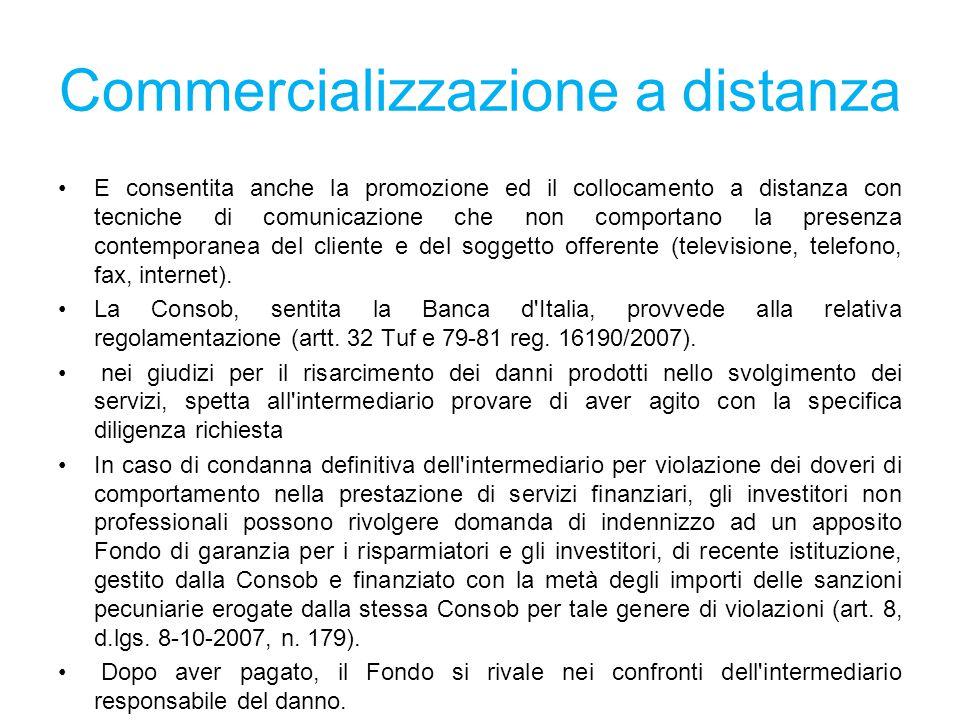 Commercializzazione a distanza E consentita anche la promozione ed il collocamento a distanza con tecniche di comunicazione che non comportano la presenza contemporanea del cliente e del soggetto offerente (televisione, telefono, fax, internet).