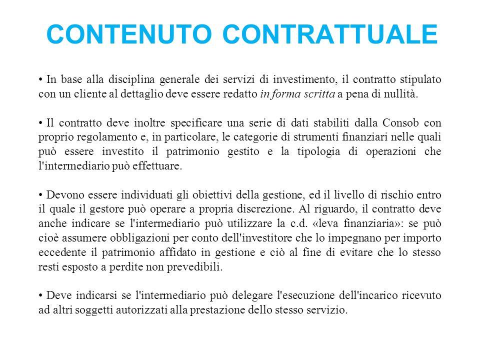CONTENUTO CONTRATTUALE In base alla disciplina generale dei servizi di investimento, il contratto stipulato con un cliente al dettaglio deve essere redatto in forma scritta a pena di nullità.