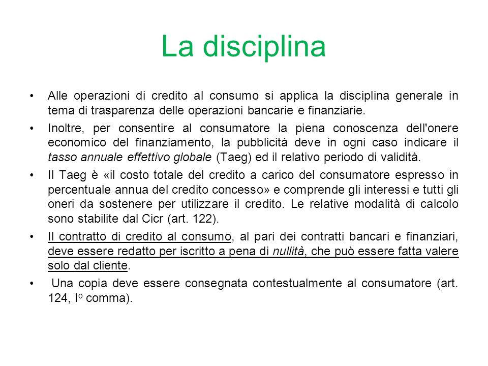 La disciplina Alle operazioni di credito al consumo si applica la disciplina generale in tema di trasparenza delle operazioni bancarie e finanziarie.