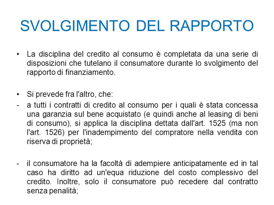 SVOLGIMENTO DEL RAPPORTO La disciplina del credito al consumo è completata da una serie di disposizioni che tutelano il consumatore durante lo svolgimento del rapporto di finanziamento.