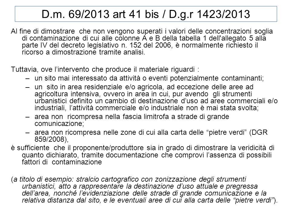 D.m. 69/2013 art 41 bis / D.g.r 1423/2013 Al fine di dimostrare che non vengono superati i valori delle concentrazioni soglia di contaminazione di cui
