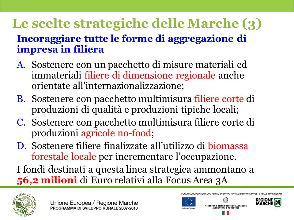 Le scelte strategiche delle Marche (3) Incoraggiare tutte le forme di aggregazione di impresa in filiera A.Sostenere con un pacchetto di misure materi