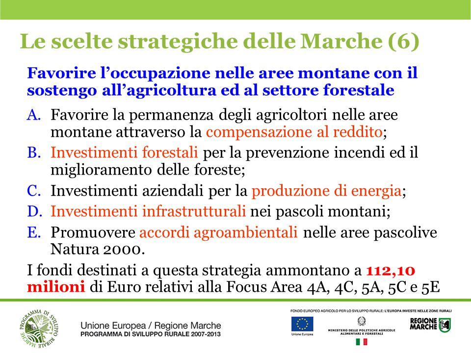 Le scelte strategiche delle Marche (6) Favorire l'occupazione nelle aree montane con il sostengo all'agricoltura ed al settore forestale A.Favorire la