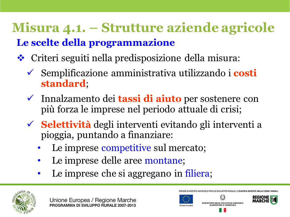 Misura 4.1. – Strutture aziende agricole Le scelte della programmazione  Criteri seguiti nella predisposizione della misura: Semplificazione amminist