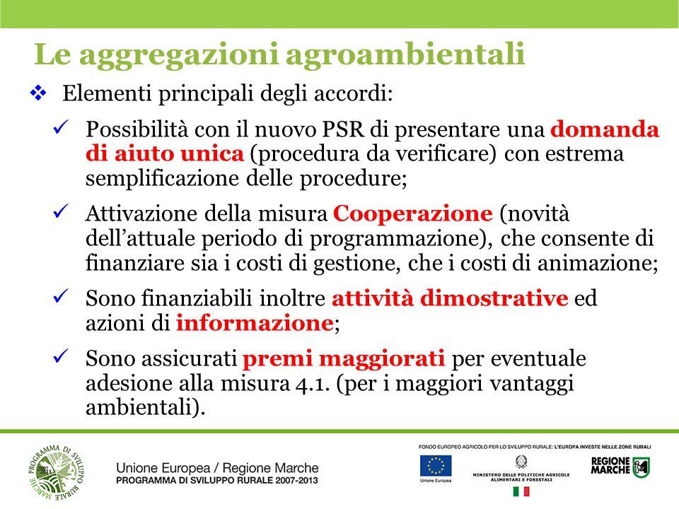 Le aggregazioni agroambientali  Elementi principali degli accordi: Possibilità con il nuovo PSR di presentare una domanda di aiuto unica (procedura d