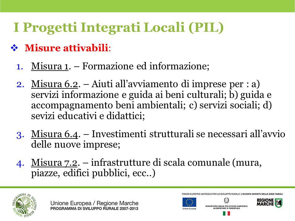 I Progetti Integrati Locali (PIL)  Misure attivabili: 1.Misura 1. – Formazione ed informazione; 2.Misura 6.2. – Aiuti all'avviamento di imprese per :