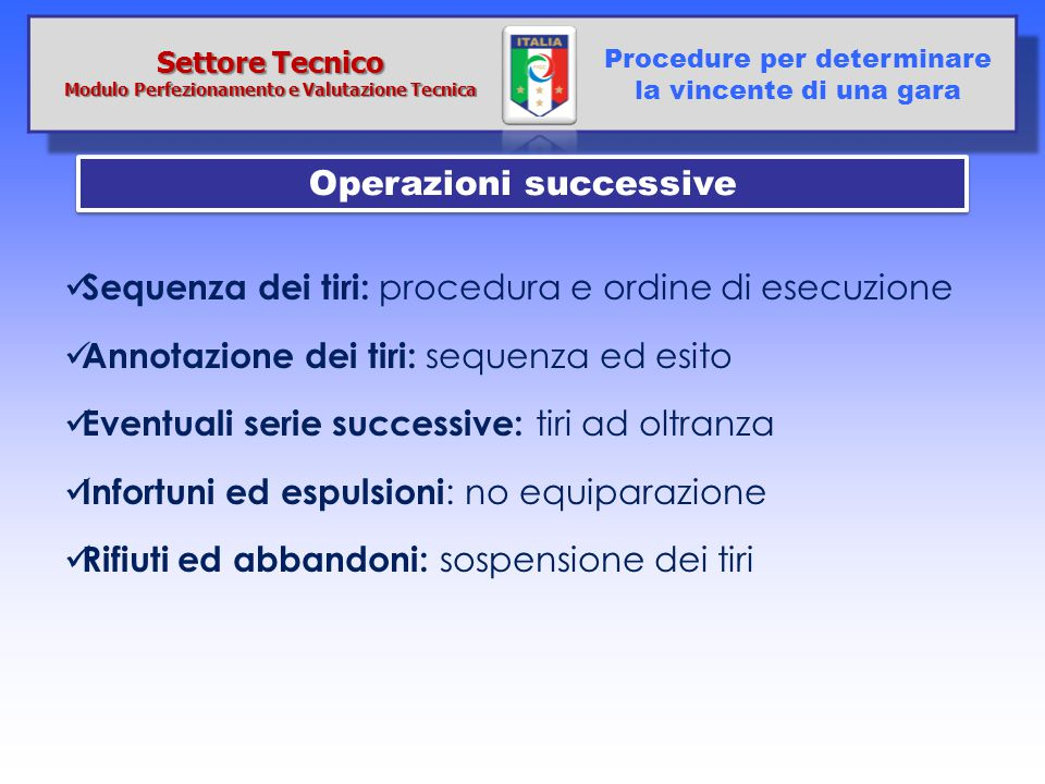 Sequenza dei tiri: procedura e ordine di esecuzione Annotazione dei tiri: sequenza ed esito Eventuali serie successive: tiri ad oltranza Infortuni ed