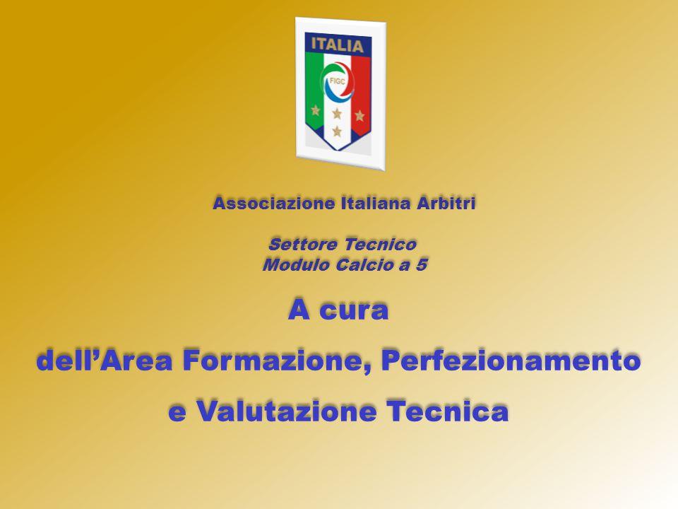Associazione Italiana Arbitri Settore Tecnico Modulo Calcio a 5 Associazione Italiana Arbitri Settore Tecnico Modulo Calcio a 5 A cura dell'Area Forma