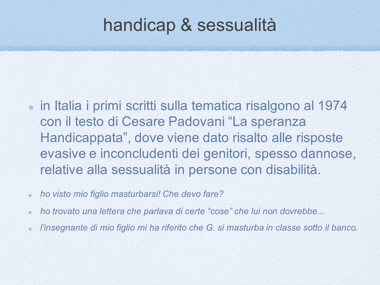 """handicap & sessualità in Italia i primi scritti sulla tematica risalgono al 1974 con il testo di Cesare Padovani """"La speranza Handicappata"""", dove vien"""