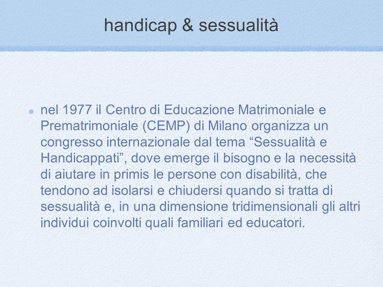 handicap & sessualità nel 1977 il Centro di Educazione Matrimoniale e Prematrimoniale (CEMP) di Milano organizza un congresso internazionale dal tema