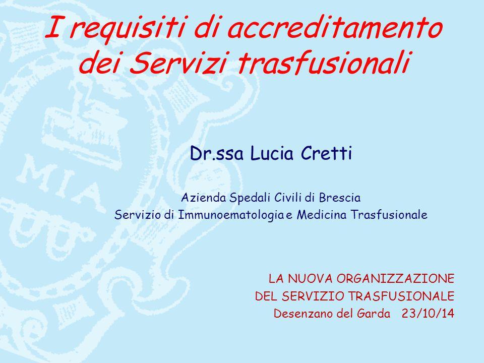 I requisiti di accreditamento dei Servizi trasfusionali Dr.ssa Lucia Cretti Azienda Spedali Civili di Brescia Servizio di Immunoematologia e Medicina Trasfusionale LA NUOVA ORGANIZZAZIONE DEL SERVIZIO TRASFUSIONALE Desenzano del Garda 23/10/14