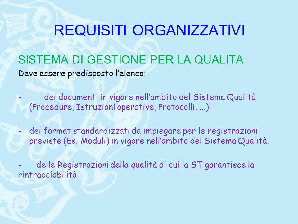 REQUISITI ORGANIZZATIVI SISTEMA DI GESTIONE PER LA QUALITA Deve essere predisposto l'elenco: - dei documenti in vigore nell'ambito del Sistema Qualità