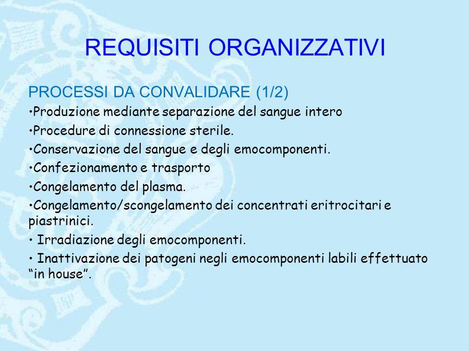 REQUISITI ORGANIZZATIVI PROCESSI DA CONVALIDARE (1/2) Produzione mediante separazione del sangue intero Procedure di connessione sterile. Conservazion