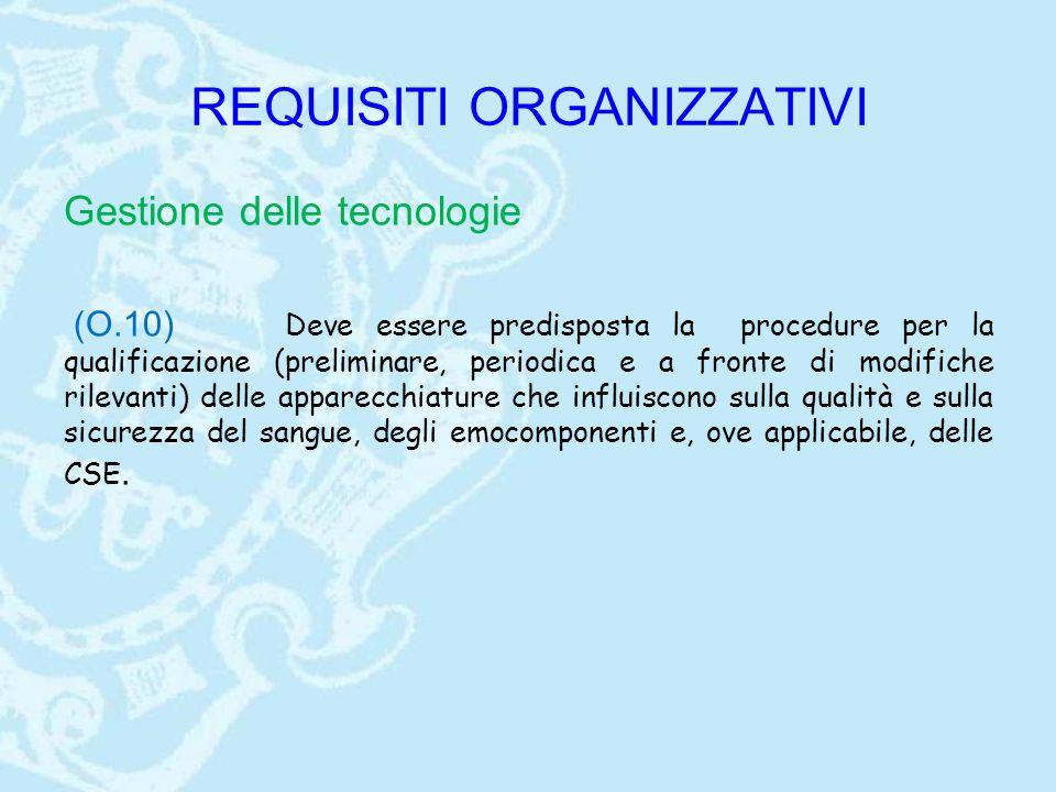 REQUISITI ORGANIZZATIVI Gestione delle tecnologie (O.10) Deve essere predisposta la procedure per la qualificazione (preliminare, periodica e a fronte