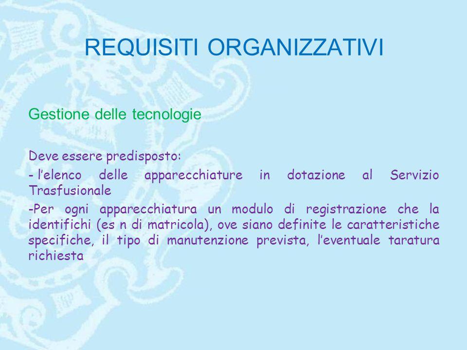 REQUISITI ORGANIZZATIVI Gestione delle tecnologie Deve essere predisposto: - l'elenco delle apparecchiature in dotazione al Servizio Trasfusionale -Pe