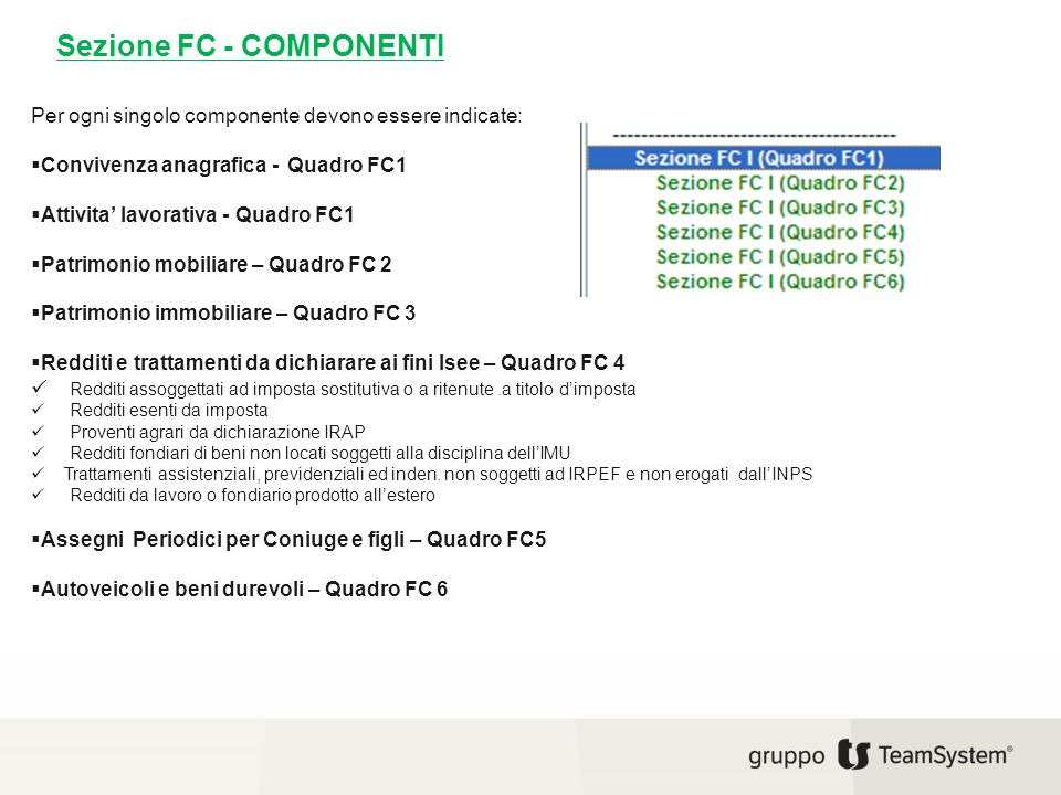 Sezione FC - COMPONENTI Per ogni singolo componente devono essere indicate:  Convivenza anagrafica - Quadro FC1  Attivita' lavorativa - Quadro FC1 