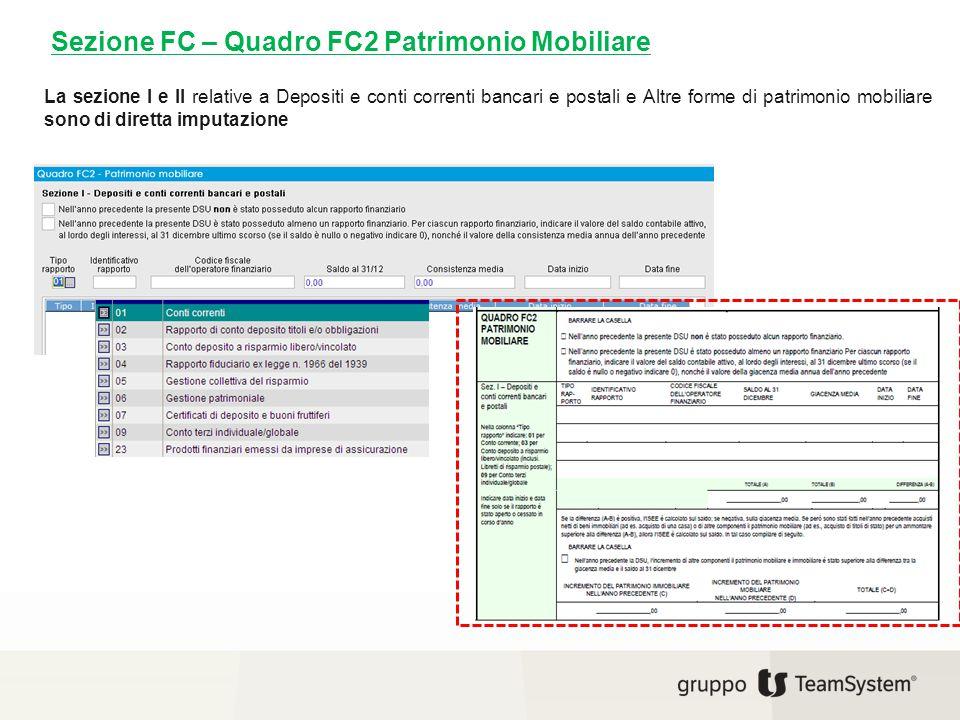 Sezione FC – Quadro FC2 Patrimonio Mobiliare La sezione I e II relative a Depositi e conti correnti bancari e postali e Altre forme di patrimonio mobi