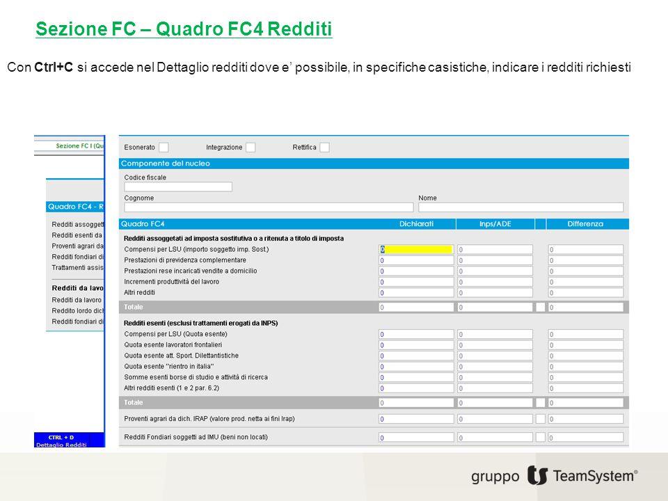 Sezione FC – Quadro FC4 Redditi Con Ctrl+C si accede nel Dettaglio redditi dove e' possibile, in specifiche casistiche, indicare i redditi richiesti