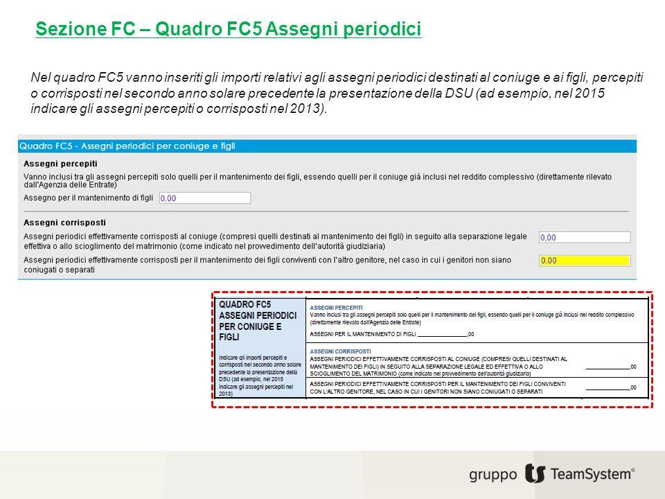 Sezione FC – Quadro FC5 Assegni periodici Nel quadro FC5 vanno inseriti gli importi relativi agli assegni periodici destinati al coniuge e ai figli, p
