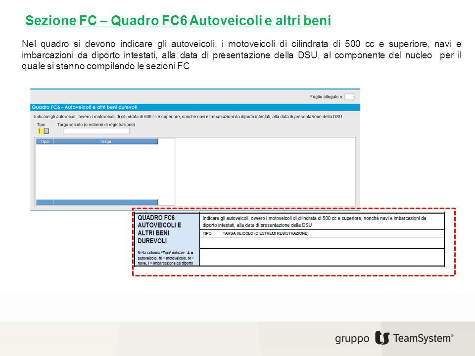 Sezione FC – Quadro FC6 Autoveicoli e altri beni Nel quadro si devono indicare gli autoveicoli, i motoveicoli di cilindrata di 500 cc e superiore, nav
