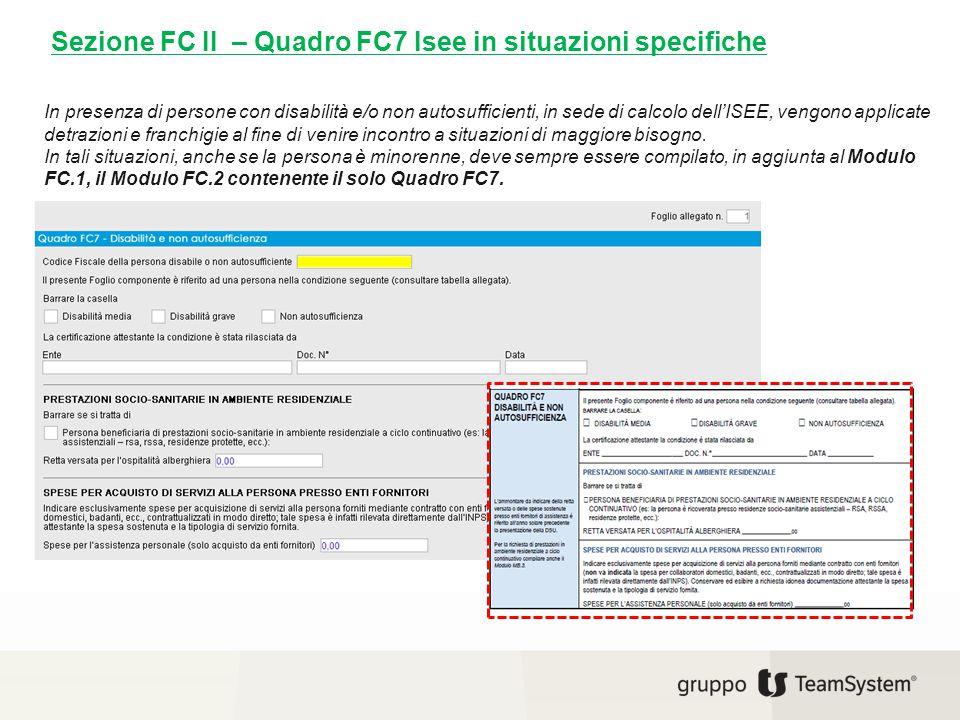 Sezione FC II – Quadro FC7 Isee in situazioni specifiche In presenza di persone con disabilità e/o non autosufficienti, in sede di calcolo dell'ISEE,