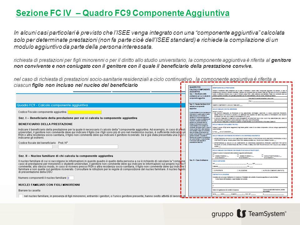 """Sezione FC IV – Quadro FC9 Componente Aggiuntiva In alcuni casi particolari è previsto che l'ISEE venga integrato con una """"componente aggiuntiva"""" calc"""