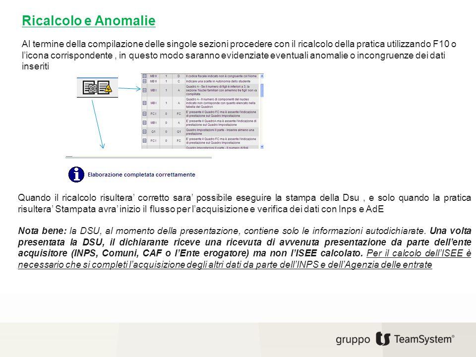 Ricalcolo e Anomalie Al termine della compilazione delle singole sezioni procedere con il ricalcolo della pratica utilizzando F10 o l'icona corrispond