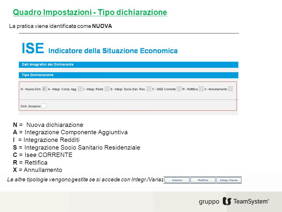 Quadro Impostazioni - Tipo dichiarazione N = Nuova dichiarazione A = Integrazione Componente Aggiuntiva I = Integrazione Redditi S = Integrazione Soci