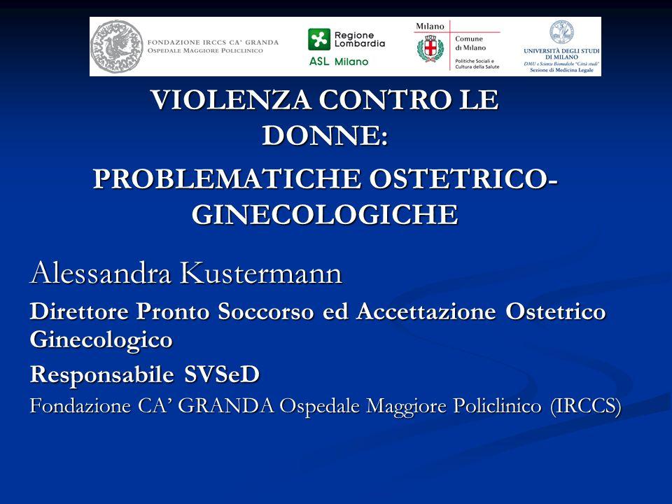 VIOLENZA CONTRO LE DONNE: PROBLEMATICHE OSTETRICO- GINECOLOGICHE Alessandra Kustermann Direttore Pronto Soccorso ed Accettazione Ostetrico Ginecologic
