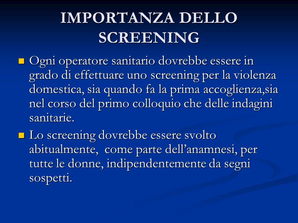 IMPORTANZA DELLO SCREENING Ogni operatore sanitario dovrebbe essere in grado di effettuare uno screening per la violenza domestica, sia quando fa la p