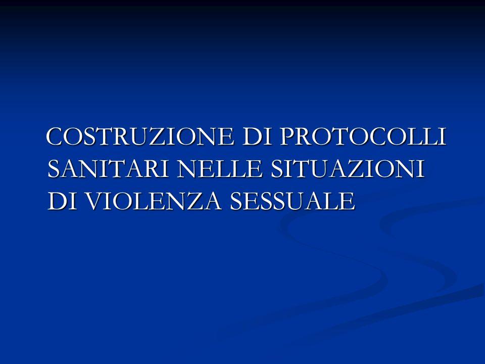 COSTRUZIONE DI PROTOCOLLI SANITARI NELLE SITUAZIONI DI VIOLENZA SESSUALE COSTRUZIONE DI PROTOCOLLI SANITARI NELLE SITUAZIONI DI VIOLENZA SESSUALE