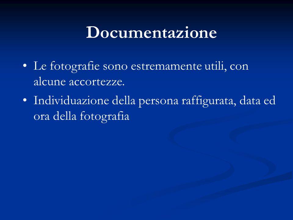 Documentazione Le fotografie sono estremamente utili, con alcune accortezze. Individuazione della persona raffigurata, data ed ora della fotografia