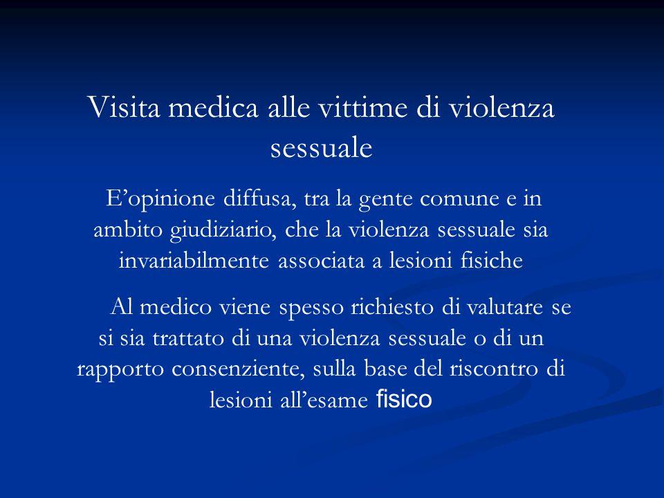 Visita medica alle vittime di violenza sessuale E'opinione diffusa, tra la gente comune e in ambito giudiziario, che la violenza sessuale sia invariab