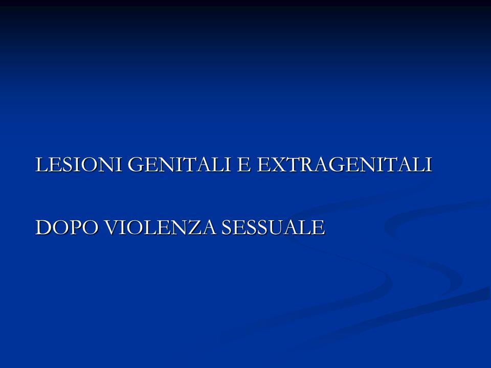 LESIONI GENITALI E EXTRAGENITALI LESIONI GENITALI E EXTRAGENITALI DOPO VIOLENZA SESSUALE DOPO VIOLENZA SESSUALE