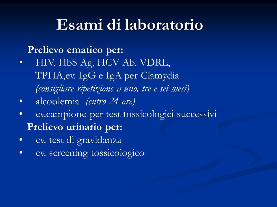 Esami di laboratorio Prelievo ematico per: HIV, HbS Ag, HCV Ab, VDRL, TPHA,ev. IgG e IgA per Clamydia (consigliare ripetizione a uno, tre e sei mesi)