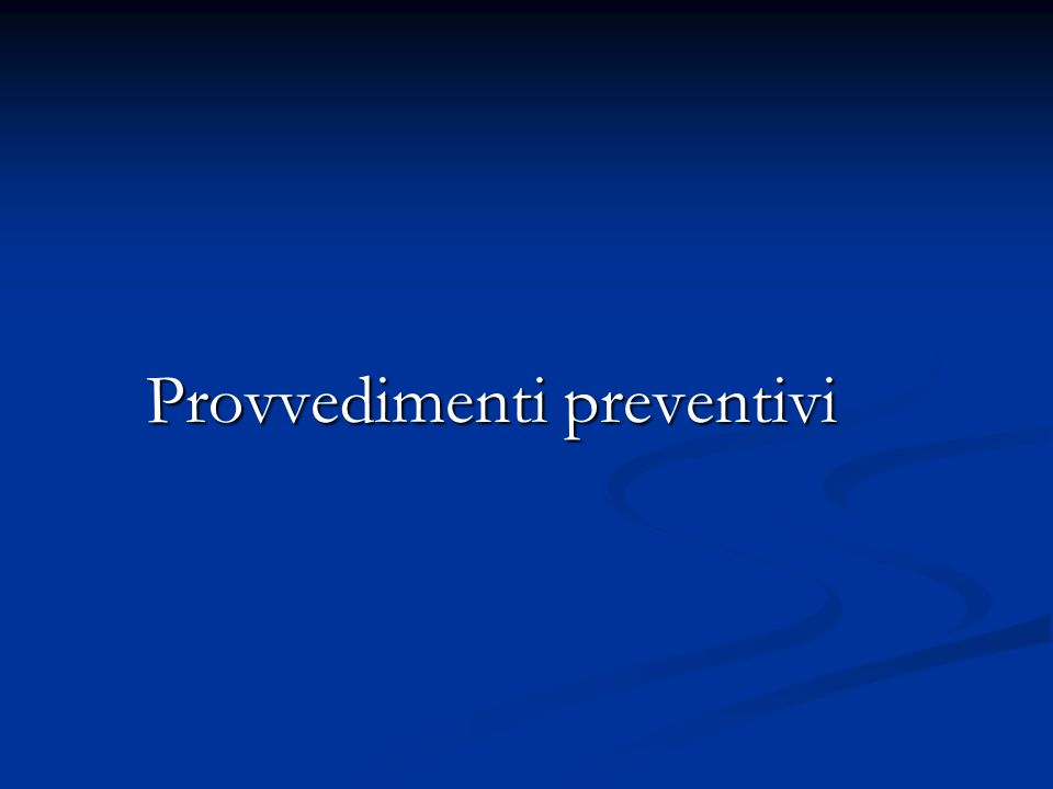 Provvedimenti preventivi Provvedimenti preventivi