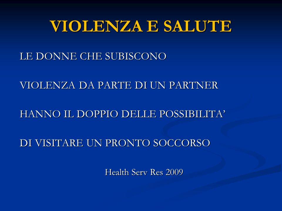 VIOLENZA E SALUTE LE DONNE CHE SUBISCONO LE DONNE CHE SUBISCONO VIOLENZA DA PARTE DI UN PARTNER VIOLENZA DA PARTE DI UN PARTNER HANNO IL DOPPIO DELLE
