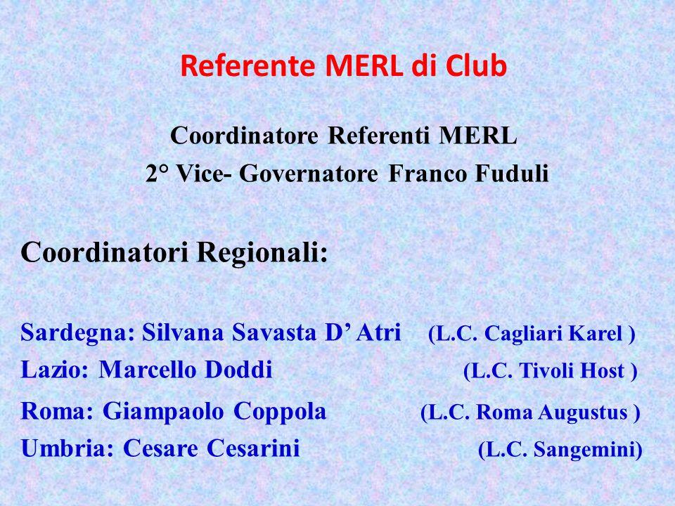 Referente MERL di Club Coordinatore Referenti MERL 2° Vice- Governatore Franco Fuduli Coordinatori Regionali: Sardegna: Silvana Savasta D' Atri (L.C.